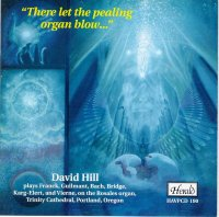 HAVPCD190 - There let the pealing organ blow... David Hill plays the Rosales Organ at Trinity Cathedral, Portland, Oregan